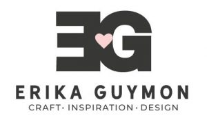 ERIKA GUYMON - CRAFT | INSPIRATION | DESIGN